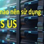 VPS US là gì? Sử dụng VPS US khi nào