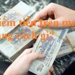 Kiếm tiền trên mạng bằng cách nào?