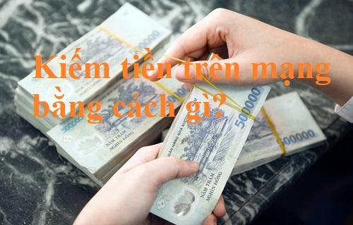 Kiếm tiền trên mạng bằng cách nào? Có thật không?
