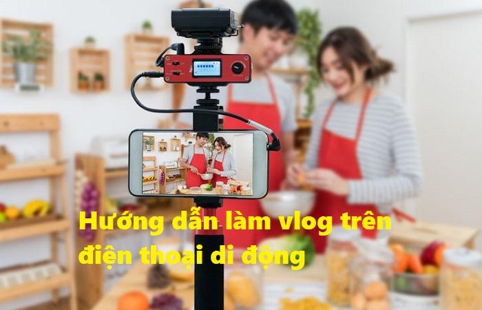 Làm Vlog trên điện thoại