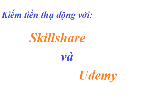 Kiếm tiền online với Skillshare và Udemy – Chia sẻ kỹ năng bạn có để kiếm tiền thụ động
