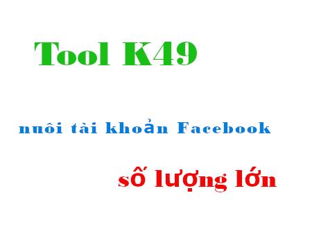 Giá tool K49, mua tool K49 có chức năng tool k49 nuôi Facebook ở đâu?