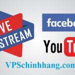 Thuê VPS Live stream Facebook và youtube