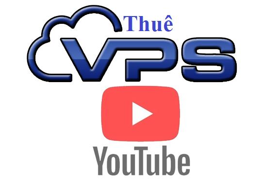 Thuê VPS chính hãng làm youtube