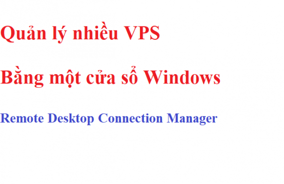 Quản lý nhiều VPS cùng lúc cực nhanh với Remote Desktop Manager