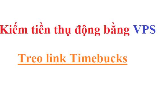 Treo VPS kiếm tiền thụ động 2020 với TimeBucks
