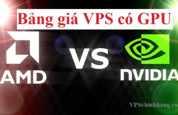 Bảng giá VPS Server có GPU (NVIDIA và AMD)