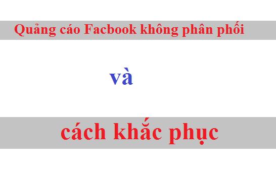 Quảng cáo Facbook không phân phối và cách khắc phục