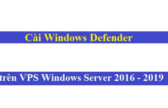Cài Windows Defender Antivirus trên VPS Windows Server 2016/2019